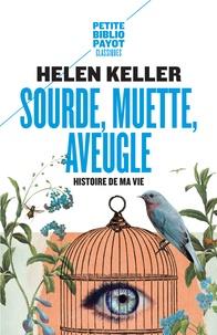 Helen-A Keller - Sourde, muette, aveugle. - Histoire de ma vie.