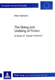 Helen Bartschi - The Doing and Undoing of Fiction - A Study of Joseph Andrews.