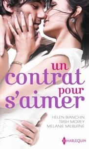 Helen Bianchin et Trish Morey - Un contrat pour s'aimer - Un bouleversant marché ; Maîtresse d'un play-boy ; Le désir sur contrat.