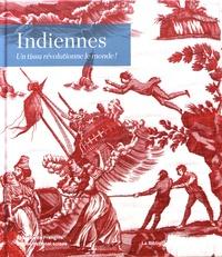 Helen Bieri Thomson et Bernard Jacqué - Indiennes - Un tissu révolutionne le monde !.