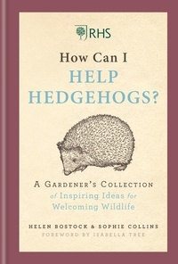 Helen Bostock et Sophie Collins - RHS How Can I Help Hedgehogs? - A Gardener's Collection of Inspiring Ideas for Welcoming Wildlife.
