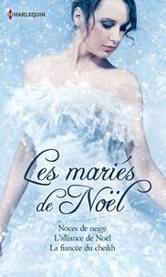 Helen Brooks et Yvonne Lindsay - Les mariés de Noël - Noces de neige - L'alliance de Noël - La fiancée du sheikh.
