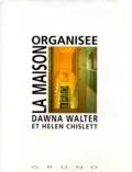 Helen Chislett et Dawna Walter - La maison organisée.