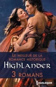 Helen Dickson et Deborah Hale - Le meilleur de la romance historique : Highlander - 3 romans.