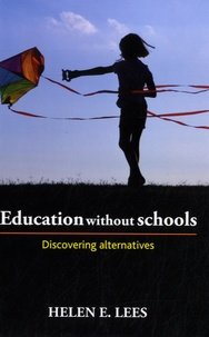 Helen E Lees - Education without Schools - Discovering Alternatives.