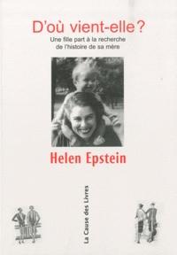 Helen Epstein - D'où vient-elle ? - Une fille part à la recherche de l'histoire de sa mère.