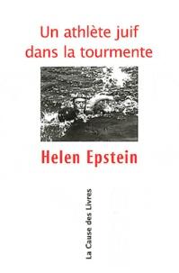 Helen Epstein - Un athlète juif dans la tourmente.