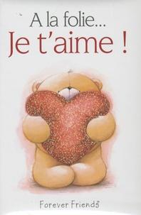Openwetlab.it A la folie... : Je t'aime! Image