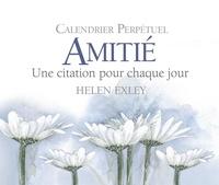 Helen Exley - Calendrier perpétuel Amitié - Une citation pour chaque jour.