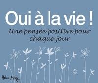 Helen Exley - Oui à la vie ! - Une pensée positive pour chaque jour.
