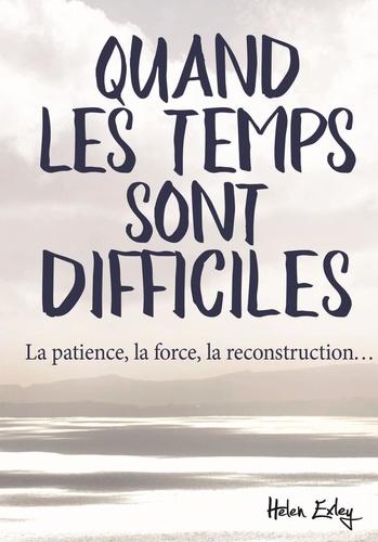 Quand les temps sont difficiles. La patience, la force, la reconstruction...
