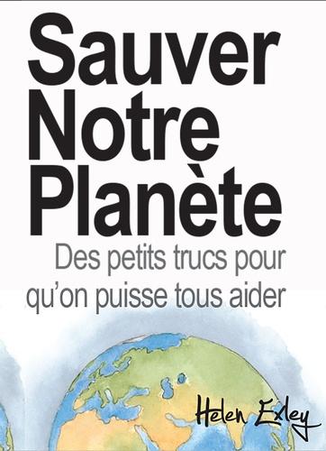 Helen Exley - Sauver notre planète - Des petits trucs pour qu'on puisse tous aider.