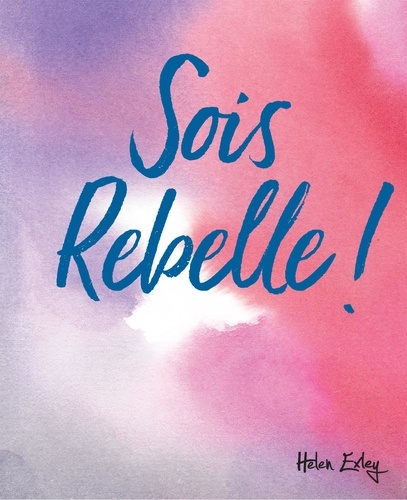 Helen Exley - Sois rebelle !.