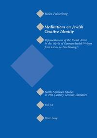 Helen Ferstenberg - Meditations on Jewish Creative Identity - Representations of the Jewish Artist in the Works of German-Jewish Writers from Heine to Feuchtwanger.