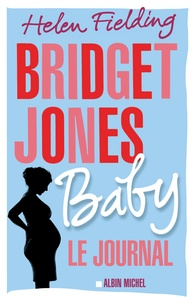 Helen Fielding - Bridget Jones Baby - Le journal.