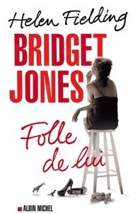 Helen Fielding - Bridget Jones : folle de lui.
