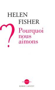Helen Fisher - Pourquoi nous aimons ?.