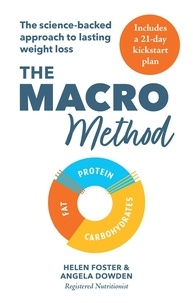 Helen Foster et Angela Dowden - The Macro Method - The science-backed approach to lasting weight loss.