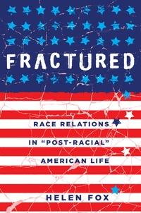 Helen Fox - Fractured - Race Relations in «Post-Racial» American Life.