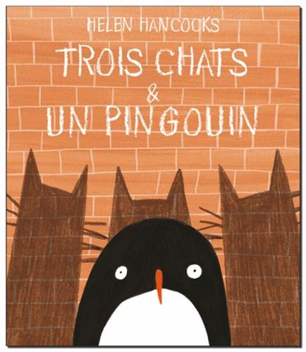 Helen Hancocks - Trois chats & un pingouin.