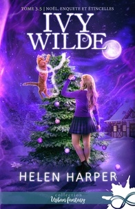 Helen Harper - Ivy Wilde Tome 3.5 : Noël, enquête et étincelles.