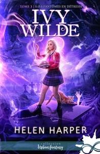 Helen Harper - Ivy Wilde Tome 3 : S.O.S. fantômes en détresse.