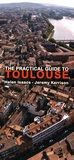 Helen Isaacs et Jeremy Kerrison - The Practical Guide to Toulouse.