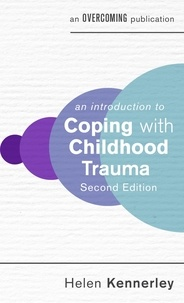 Helen Kennerley - An Introduction to Coping with Childhood Trauma, 2nd Edition.