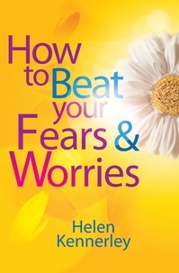 Helen Kennerley - How to Beat Your Fears and Worries.