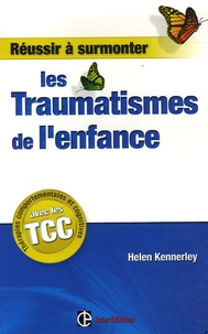 Helen Kennerley - Réussir à surmonter les traumatismes de l'enfance.