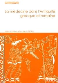 Helen King et Véronique Dasen - La médecine dans l'Antiquité grecque et romaine.