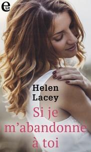 Helen Lacey - Si je m'abandonne à toi.