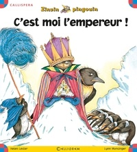 Helen Lester et Lynn Munsinger - Zinzin pingouin  : C'est moi l'empereur !.