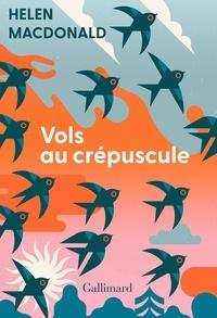 Helen Macdonald - Vols au crépuscule.