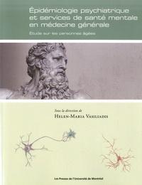 Helen-Maria Vasiliadis - Epidémiologie psychiatrique et services de santé mentale en médecine générale - Etude sur les personnes âgées.