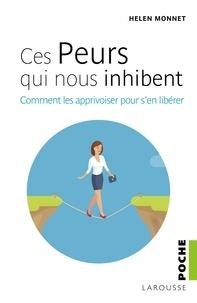 Helen Monnet - Ces peurs qui nous inhibent - Comment les apprivoiser pour s'en libérér.