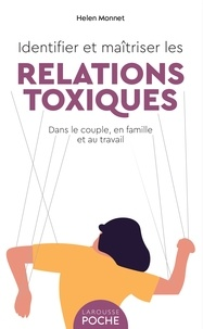 Helen Monnet - Identifier et maîtriser les relations toxiques - dans le couple, en famille et au travail.