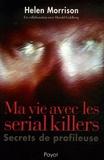 Helen Morrison - Ma vie avec les serial killers - Secrets de profileuse.