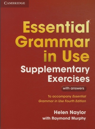 Helen Naylor et Raymond Murphy - Essential Grammar in Use - Supplementary Exercises with Answers.