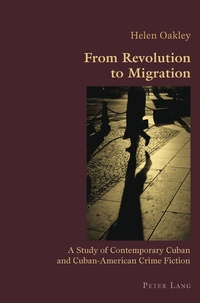 Helen Oakley - From Revolution to Migration - A Study of Contemporary Cuban and Cuban American Crime Fiction.