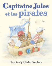 Helen Oxenbury et Peter Bently - Capitaine Jules et les pirates.