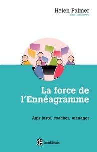 Helen Palmer - La force de l'Ennéagramme - Agir juste, coacher, manager.