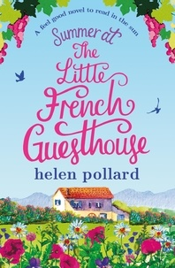 Helen Pollard - Summer at the Little French Guesthouse - A feel good novel to read in the sun.