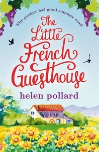 Helen Pollard - The Little French Guesthouse - The perfect feel good summer read.