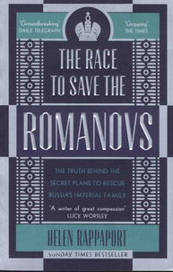 Helen Rappaport - The Race to Save the Romanovs - The Truth Behind the Secret Plans to Rescue Russia's Imperial Family.