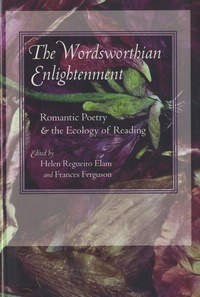 Helen Regueiro Elam - The Wordsworthian Enlightenment - Romantic Poetry and the Ecology of Reading.