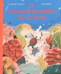 Helen Scales et Lisk Feng - La grande barrière de corail.