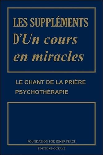 Helen Schucman et William Thetford - Les suppléments d'Un cours en miracles - Le chant de la prière ; Psychothérapie.