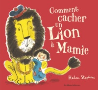 Helen Stephens - Comment cacher un lion à mamie.