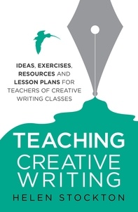 Helen Stockton - Teaching Creative Writing - Ideas, exercises, resources and lesson plans for teachers of creative-writing classes.